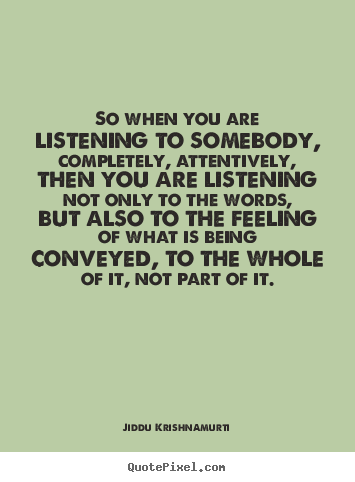 Jiddu Quote Active Listening,Quote.Quotes Of The Day