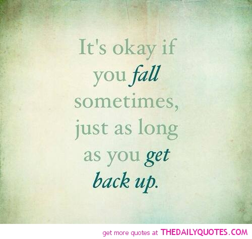 Quotes On Falling And Getting Back Up: When You Fall Get Back Up Quotes. QuotesGram