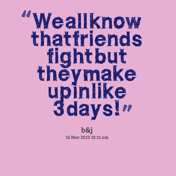 Best friend quotes we may fight : Make up best friend quotes quotesgram
