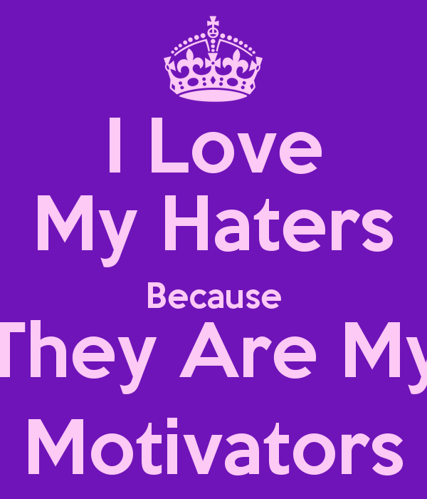 I Love You Quotes: I Love My Haters Quotes. QuotesGram