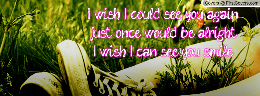 Wish I Could See You Quotes
