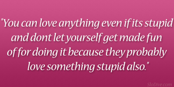 stupid quotes about love quotesgram