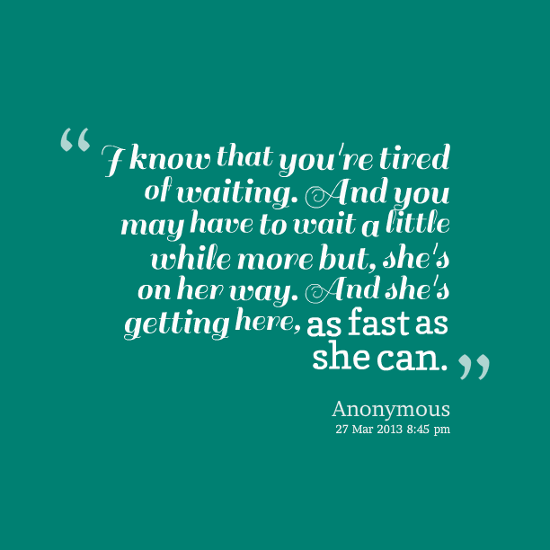 1tired of waiting quotes - photo #22