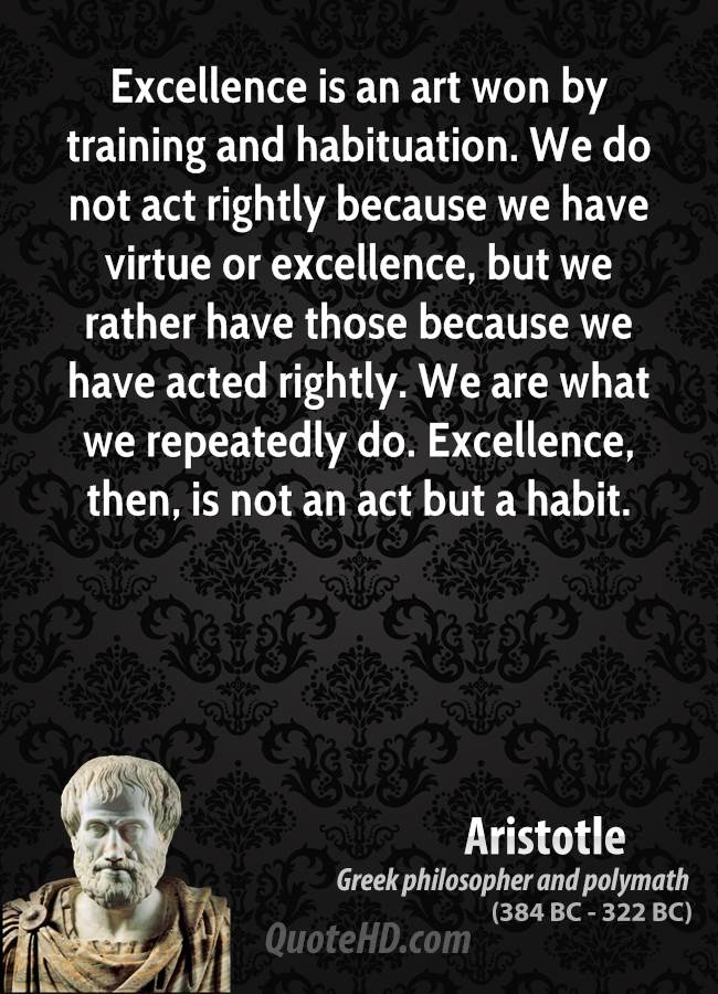 habit and virtue From his nicomachean ethics, here is a list of 30 quotes by aristotle on virtue, death, government, and more  by habit, or some other form of training.