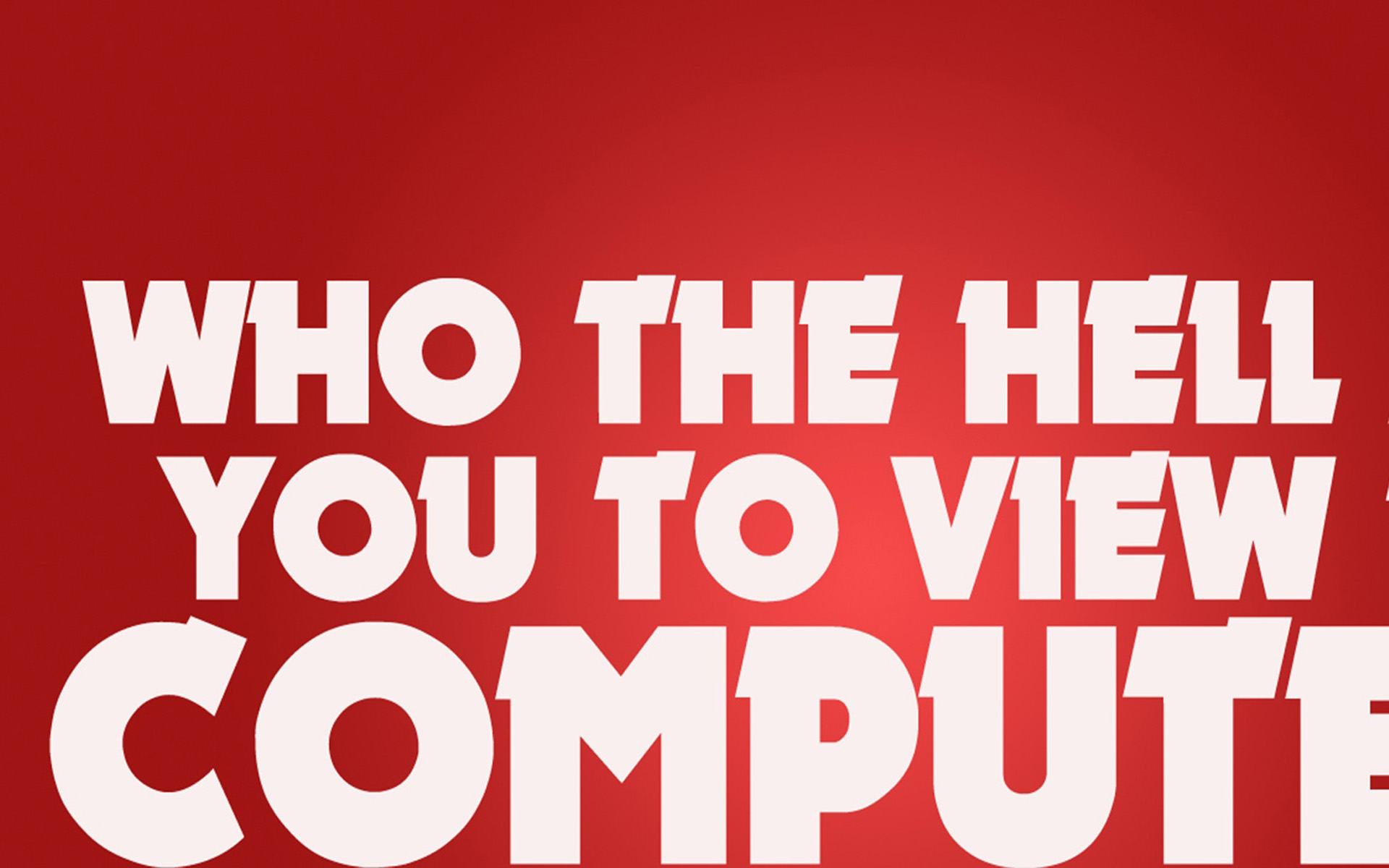 2078065365 Who The Hell Are You View Computer HD Wallpaper