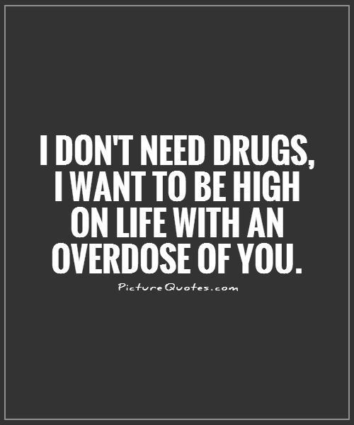 I Wanna Be With You: Drug Quotes And Sayings. QuotesGram