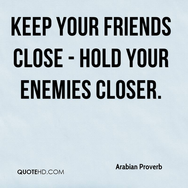 Quotes For Enemy Friends: Keep Your Enemies Closer Quotes. QuotesGram