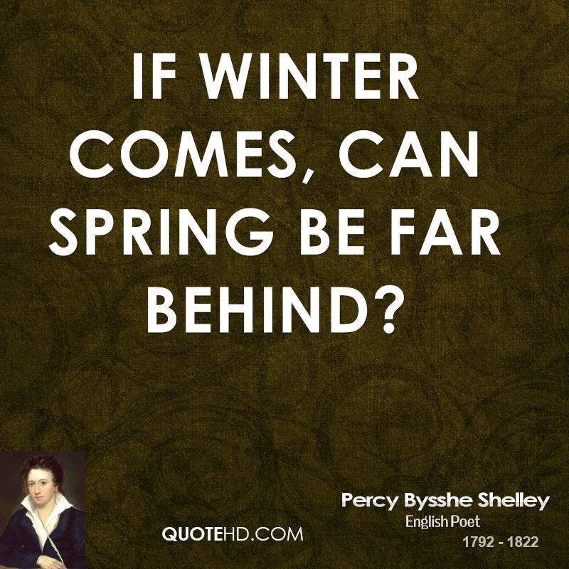 """if winter comes can spring be far behind Romantic poet pb shelley in his famous poem, """"ode to the west wind"""" wrote """"o,  wind, if winter comes, can spring be far behind"""" for the."""