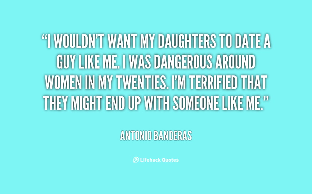 Quotes about dating my daughter