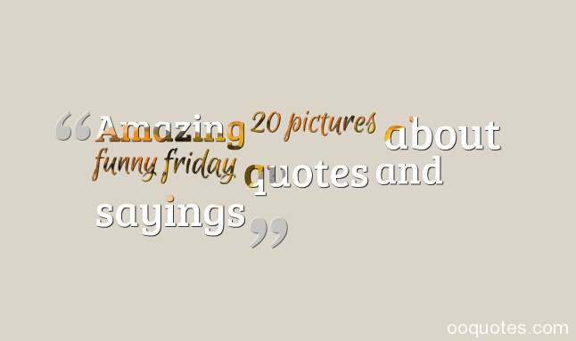 Funny Phrases Amusing Inspirational Quotes: Friday Movie Quotes And Sayings. QuotesGram
