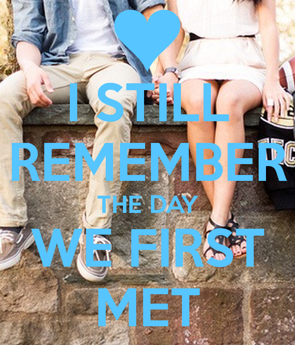 Today Is The Day We Met Quotes. QuotesGramI Still Remember The First Day I Met You
