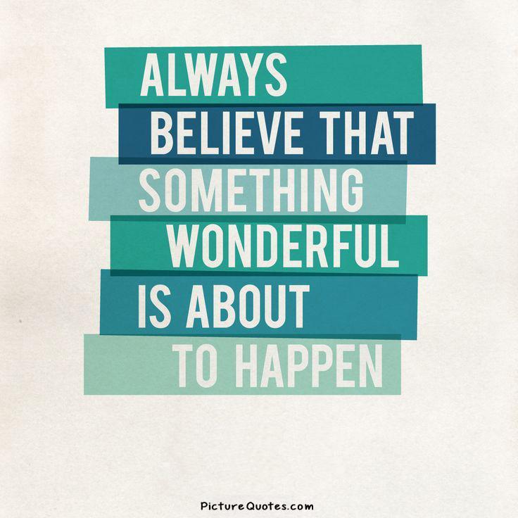 Always Believe Something Wonderful: Believe It Will Happen Quotes. QuotesGram
