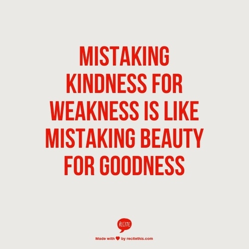 Don T Take My Kindness For Weakness Quotes