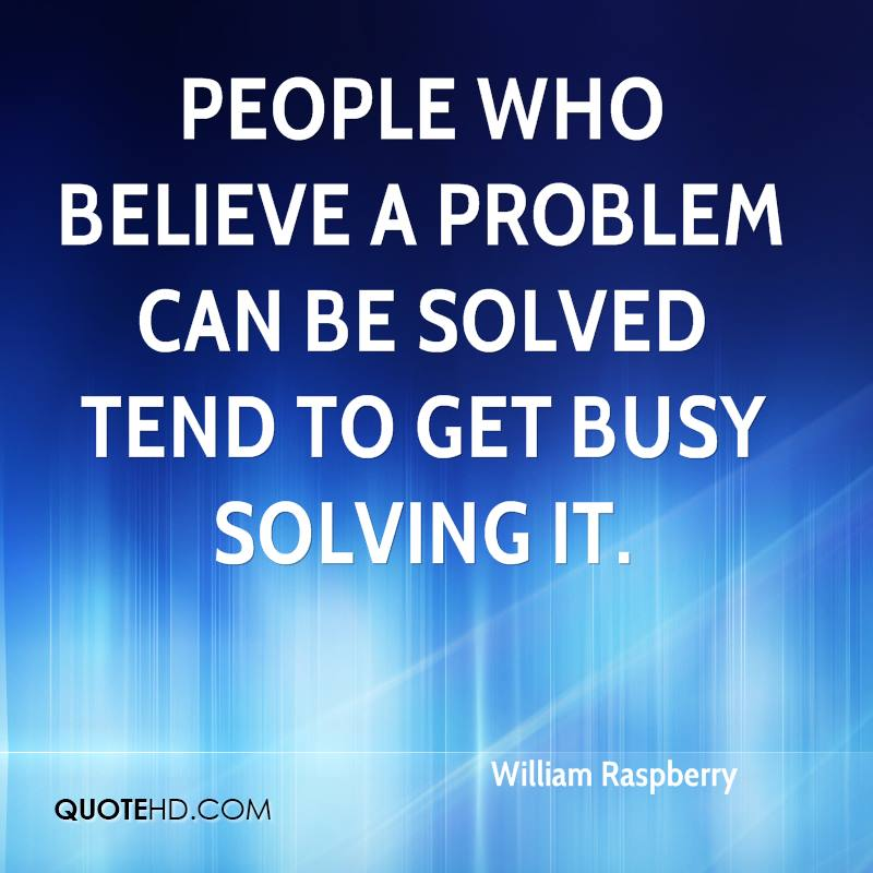 a problem shared is a problem solved Example toefl essay: what is your approach to problem-solving, and how does  it work for you use specific details to support your response.