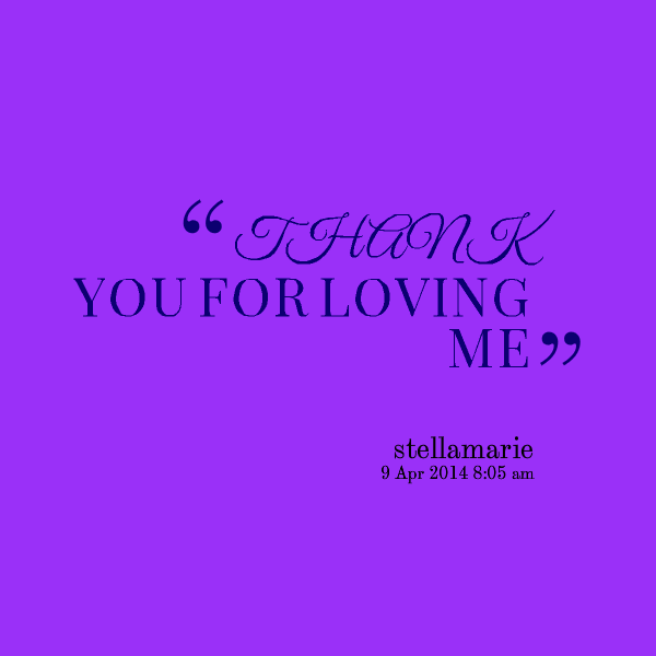 Thank You For Loving Me Quotes: Thank You For Loving Me Quotes. QuotesGram