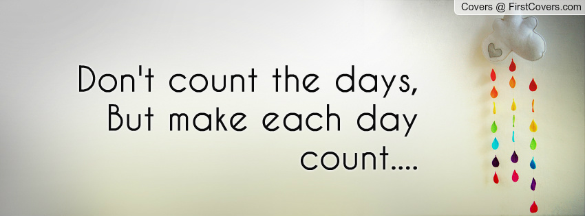 Make Your Day Count Quotes: Make Everyday Count Quotes. QuotesGram