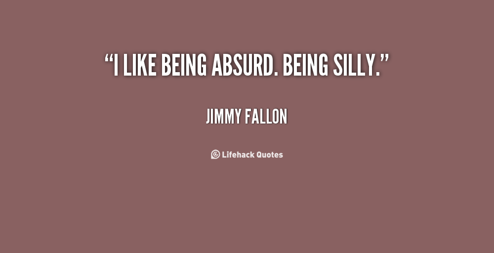 Being Silly Quotes. QuotesGram