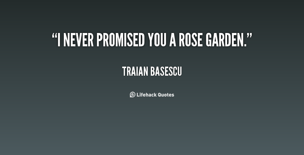 Never promise quotes quotesgram - Never promised you a rose garden ...