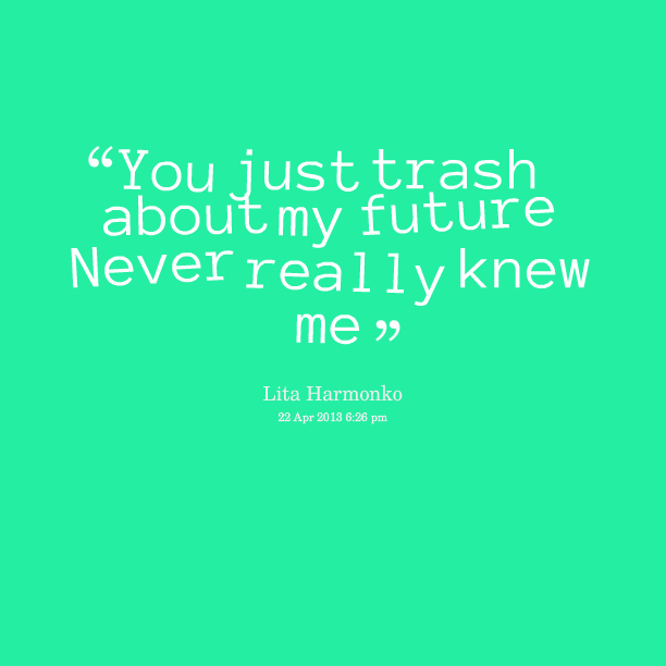 Do You Really Know Me Quotes Quotesgram: Garbage Quotes. QuotesGram