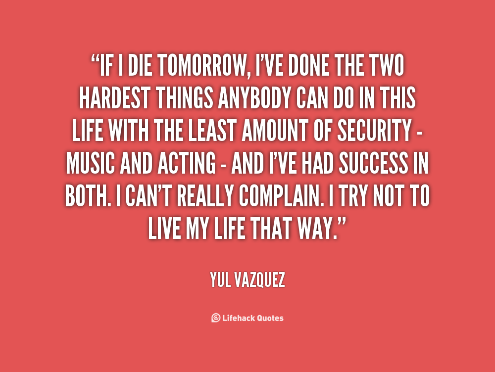 If I Were To Die Tomorrow Quotes Quotesgram