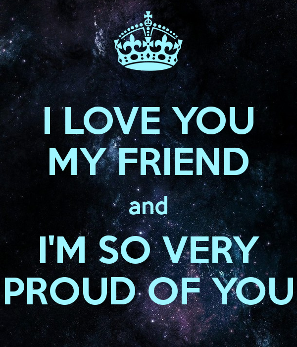 I Love You My Friend Quotes: Very Proud Of You Quotes. QuotesGram
