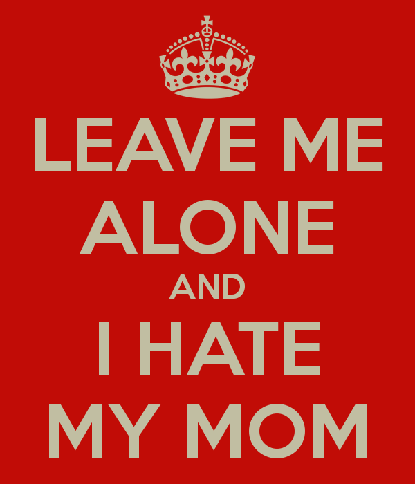 Hate Quotes For Her: My Mom Hates Me Quotes. QuotesGram