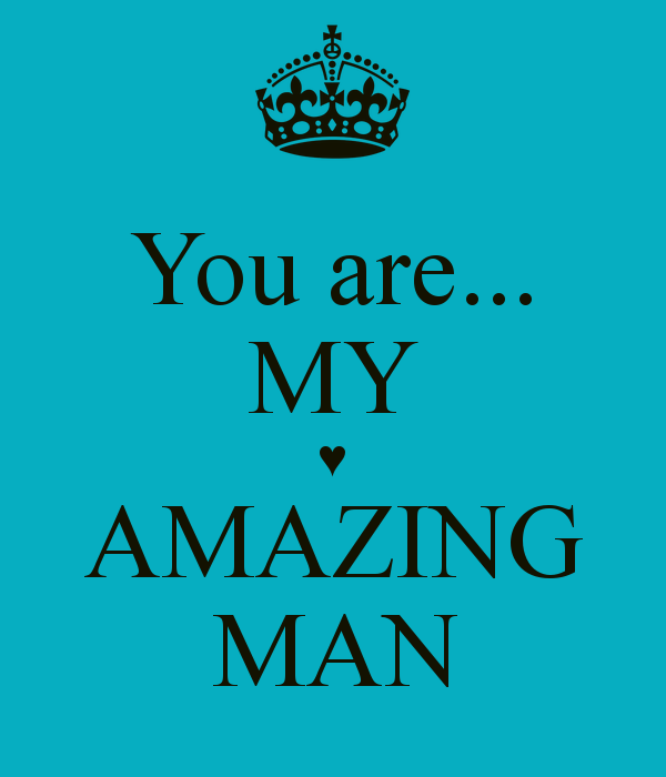 You Are Amazing Quotes: You Are An Amazing Man Quotes. QuotesGram
