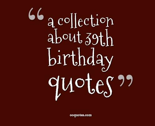 39th Birthday Quotes Quotesgram