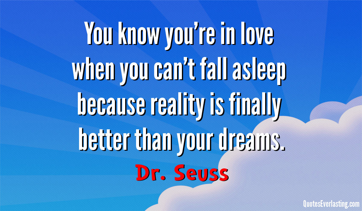 Dr seuss quote: you know youre in love when you can dr seuss quote: you know youre in love when you cant fall