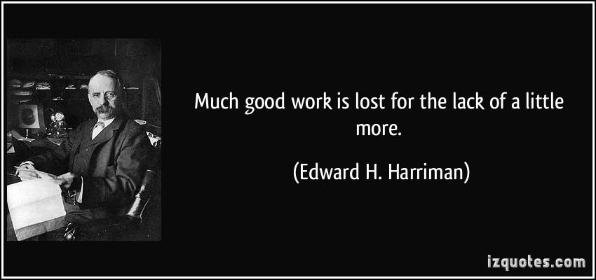 Resultado de imagen de quotes much work is lost for a little more edward harriman
