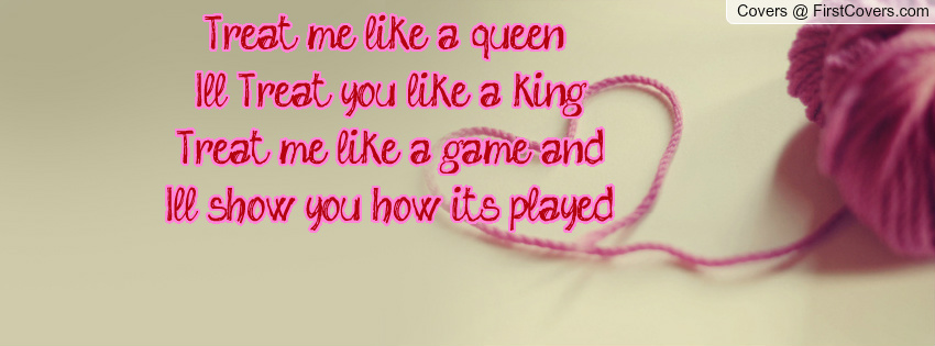 Treat Me Like A Queen Quotes. QuotesGram