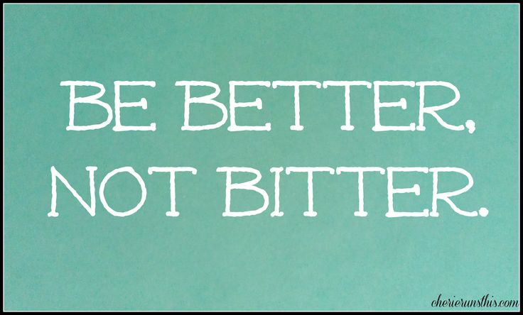 I Have To Be Better Tomorrow Quotes Quotesgram: Be Better Not Bitter Quotes. QuotesGram