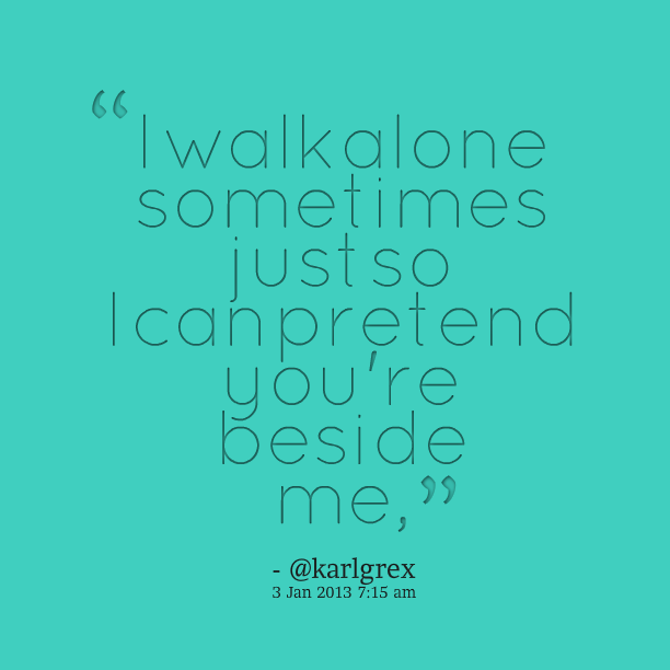 Feeling Alone In A Relationship Quotes I Walk Alone Quotes. Q...
