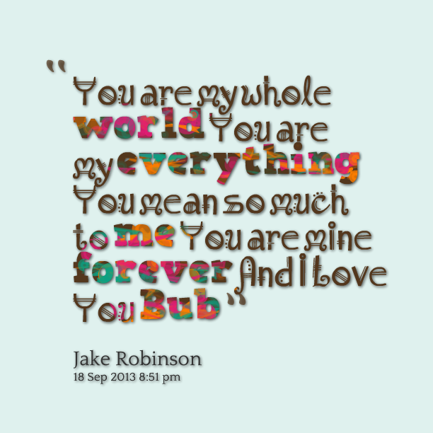 Your My Whole World Quotes. QuotesGram