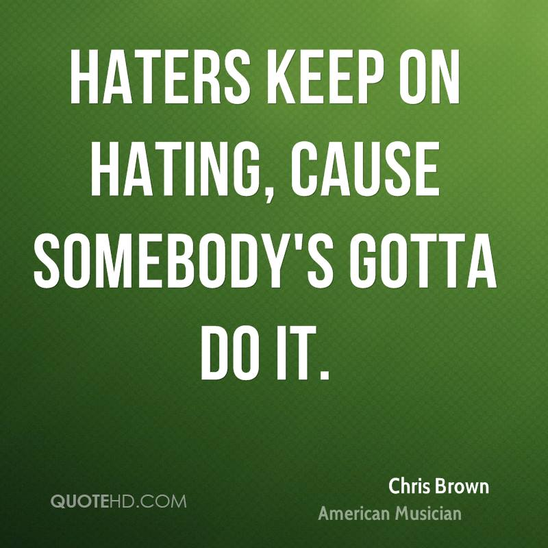 Keep On Hating Quotes: Chris Brown Hater Quotes. QuotesGram