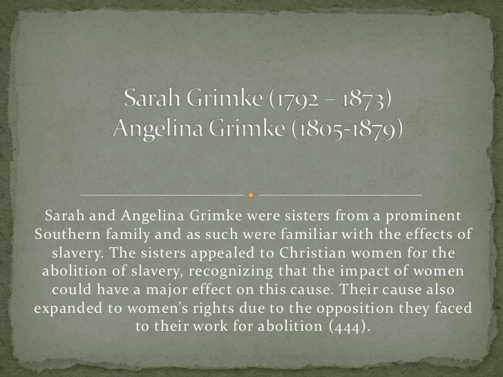 the life and contributions of sarah and angelina grimke Biography of sarah and angelina grimké for washington virtual  who had  overstepped social norms to work actively and publically to oppose.