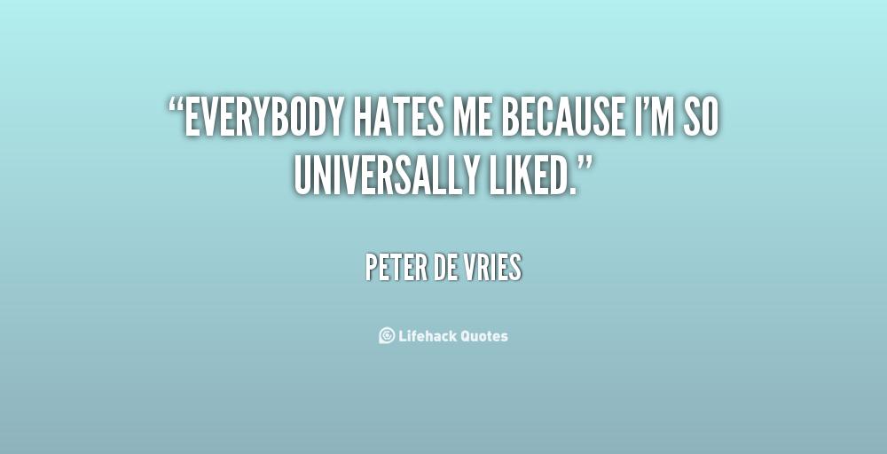 Everybody Hates Me Quotes: Everybody Hates Me Quotes. QuotesGram