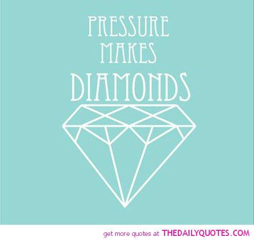 Pressure Makes Diamond: Diamond Inspirational Quotes. QuotesGram