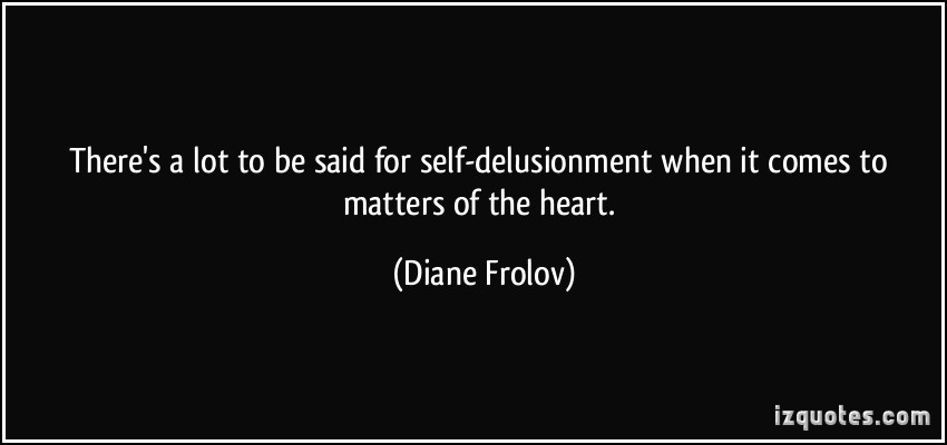 Matters Of The Heart Quotes Quotesgram: Quotes About Self Delusion. QuotesGram