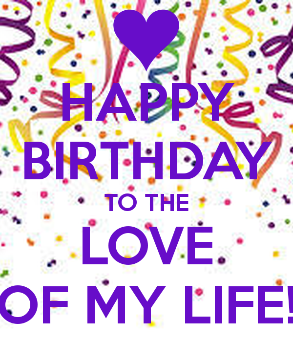 Happy Birthday To The Love Of My Life Quotes. QuotesGram