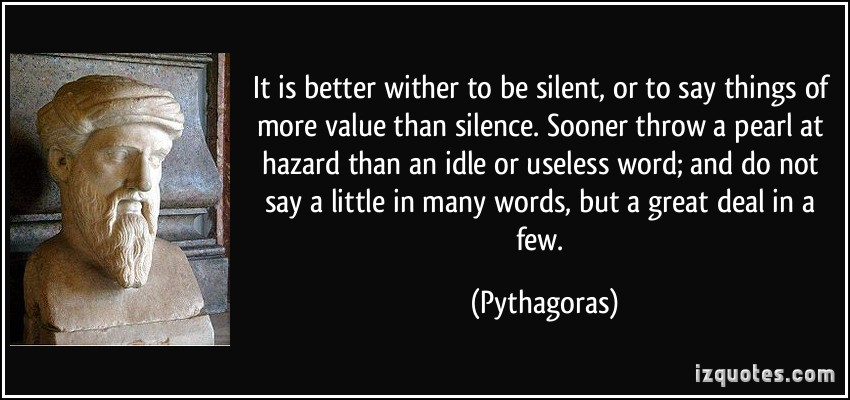 be silent or say something better Be silent, or say something better than silence.