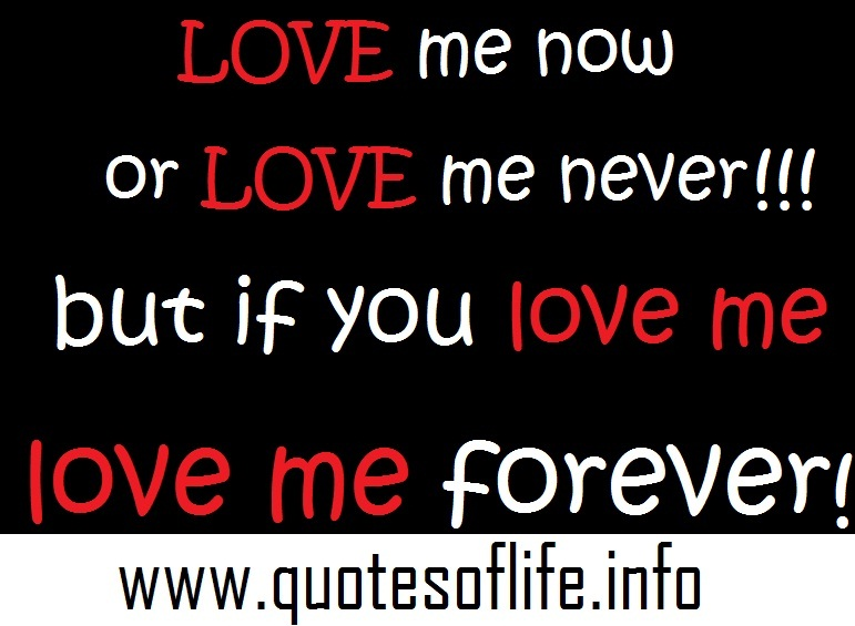 You And Me Love Quotes : 1594104179-Love-me-now-or-love-me-never-but-if-you-love-me-love-me ...