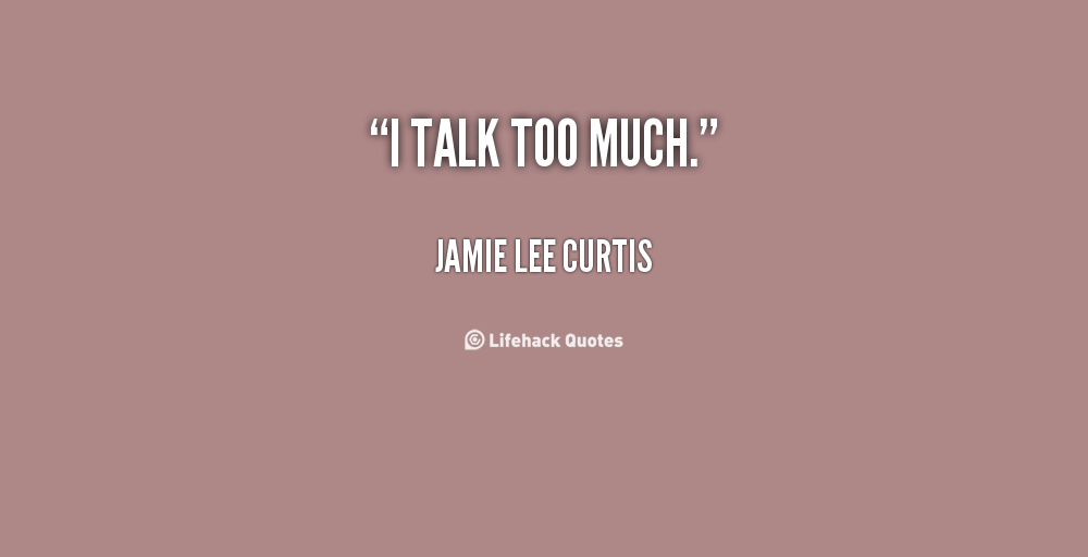 Quotes On Talking Too Much: Jamie Lee Curtis Quotes. QuotesGram