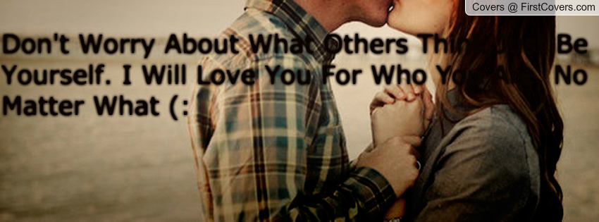 I Love You No Matter What You Think Quotes. QuotesGram