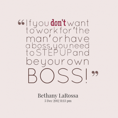 be your own boss quotes quotesgram. Black Bedroom Furniture Sets. Home Design Ideas
