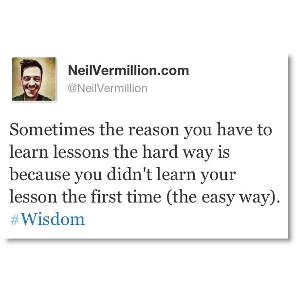 a lesson you learned the hard way 547 quotes have been tagged as lessons: mandy hale: 'you'll learn precious life lessons that can only be learned the hard way unless it's a fatal mistake.