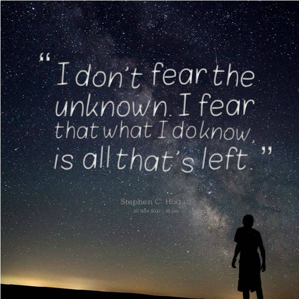 Fear Of The Unknown Quotes Quotesgram