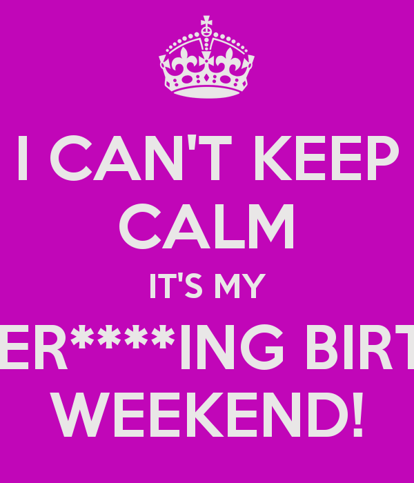 My Birthday Weekend Quotes. QuotesGram