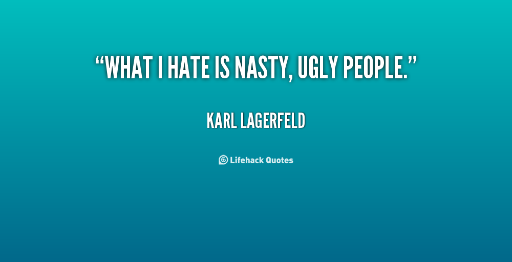 To Be Nasty Quotes: Ugly Quotes. QuotesGram
