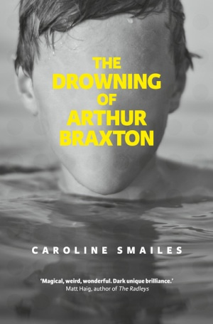 The book cover of a novel, 'The Drowning of Arthur Braxton' by Caroline Smailes.